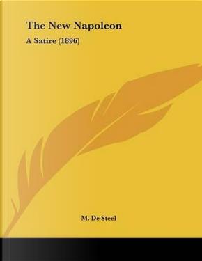 The New Napoleon by M. De Steel