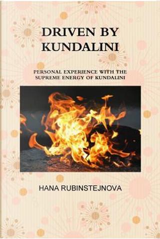 Driven By Kundalini by Hana Rubinstejnova