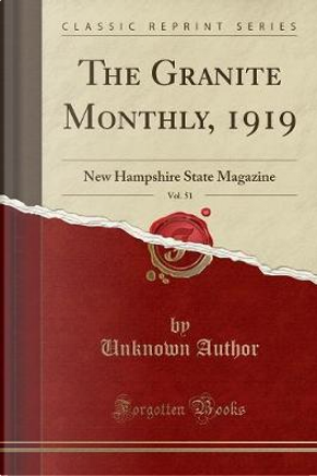 The Granite Monthly, 1919, Vol. 51 by Author Unknown