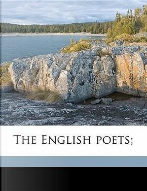 The English Poets; by Thomas Humphrey Ward