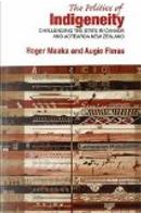 The Politics of Indigeneity by Augie Fleras, Roger Maaka