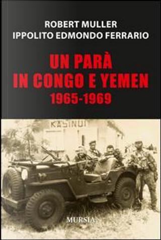 Un parà in Congo e Yemen 1965-1969 by Robert Muller