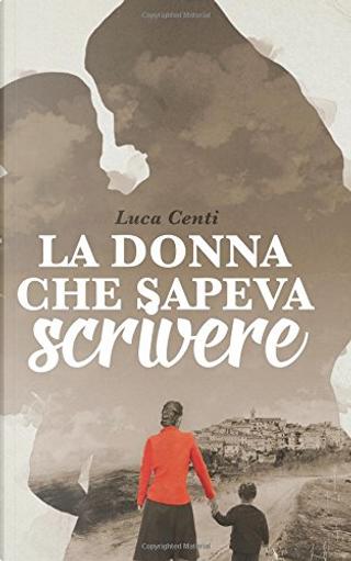La donna che sapeva scrivere by Luca Centi