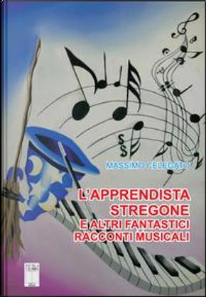 L'apprendista stregone e altre fantastiche storie musicali by Massimo Celegato