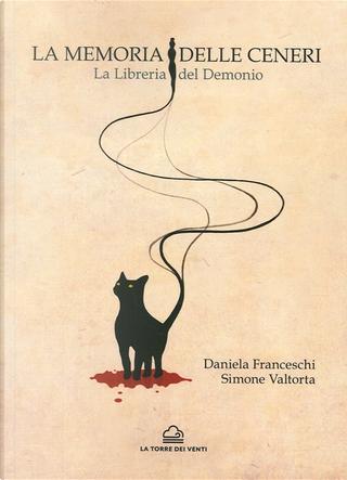 La memoria delle ceneri by Daniela Franceschi, Simone Valtorta