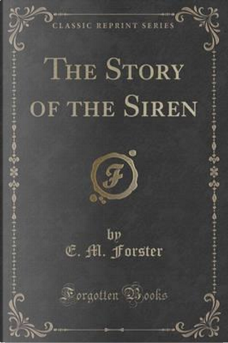 The Story of the Siren (Classic Reprint) by E. M. Forster