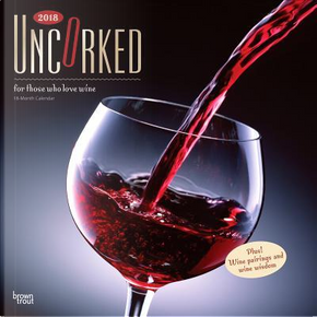 Uncorked For Those Who Love Wine 2018 Calendar by BrownTrout Publishers