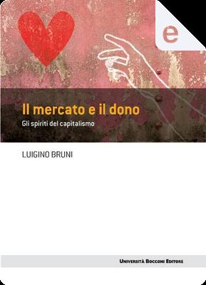 Il mercato e il dono by Luigino Bruni