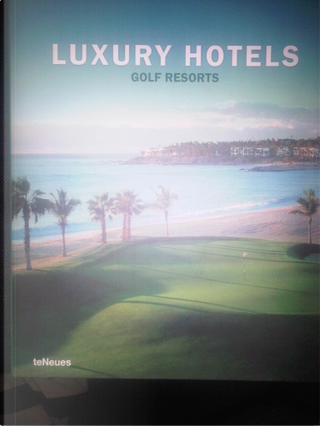 Luxury Hotels: Golf Resorts by Martin Kunz