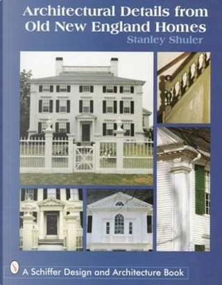Architectural Details from Old New England Homes by Stanley Schuler