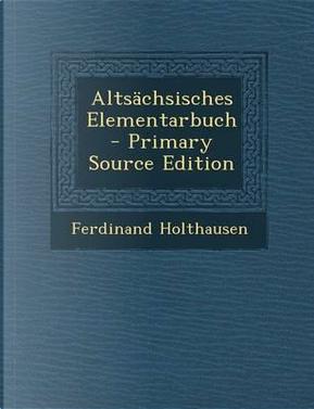 Altsachsisches Elementarbuch - Primary Source Edition by Ferdinand Holthausen
