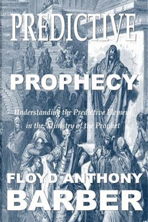 Predictive Prophecy by Prophet Floyd Anthony Barber Jr