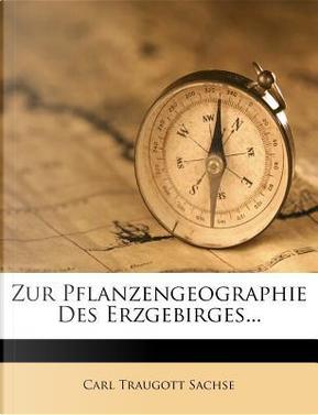Zur Pflanzengeographie des Erzgebirges. by Carl Traugott Sachse