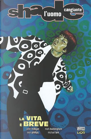 Shade, l'Uomo Cangiante n. 9: La vita è breve by Peter Milligan
