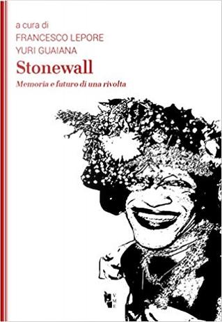 Stonewall by Aizhan Kadrialeva, Ana Andrade, Delia Vaccarello, Enzo Cucco, Franco Grillini, Matt Beard, Porpora Marcasciano, Sebastiano Secci, Soudeh Rad