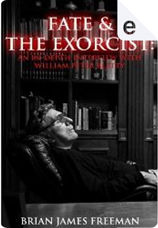 Fate and The Exorcist by Brian James Freeman, William Peter Blatty