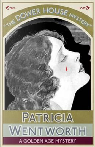 The Dower House Mystery by Patricia WENTWORTH