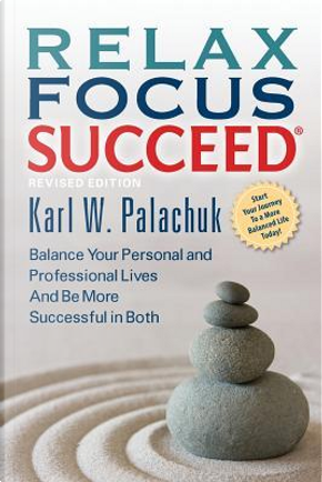 Relax Focus Succeed - Revised Edition by Karl W. Palachuk