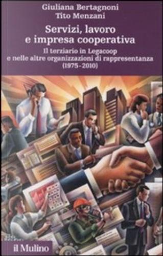 Servizi, lavoro e impresa cooperativa by Giuliana Bertagnoni, Tito Menzani