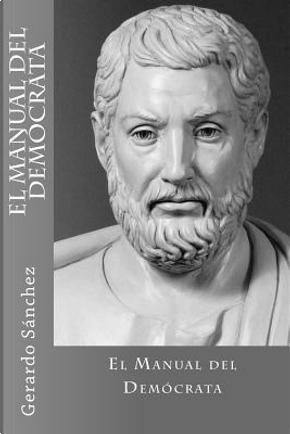 El Manual Del Democrata by Gerardo Sanchez