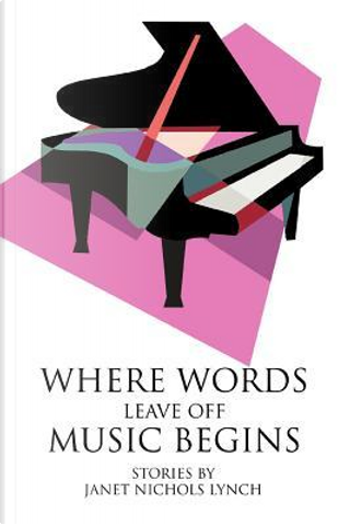 Where Words Leave Off Music Begins by Janet Nichols Lynch