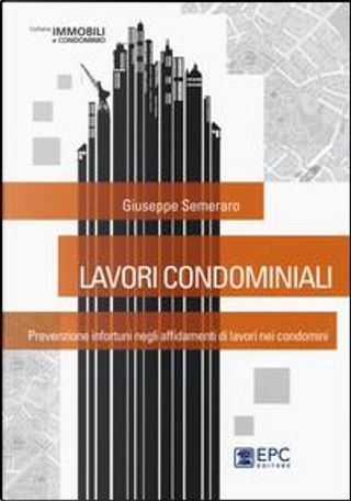 Lavori condominiali. Prevenzione infortuni negli affidamenti di lavori nei condomini by Giuseppe Semeraro