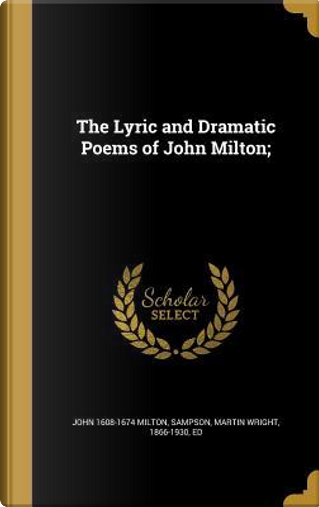 The Lyric and Dramatic Poems of John Milton; by John 1608-1674 Milton