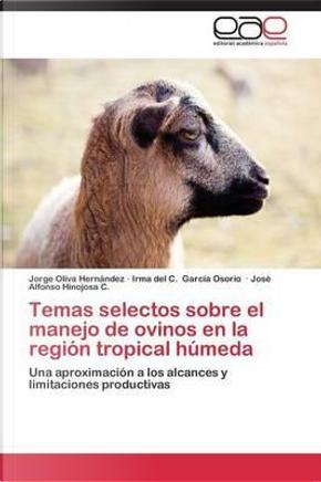 Temas selectos sobre el manejo de ovinos en la región tropical húmeda by Jorge Oliva Hernández