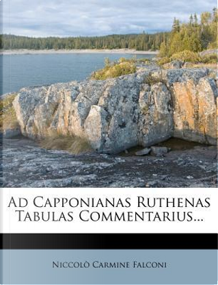Ad Capponianas Ruthenas Tabulas Commentarius... by Niccol? Carmine Falconi