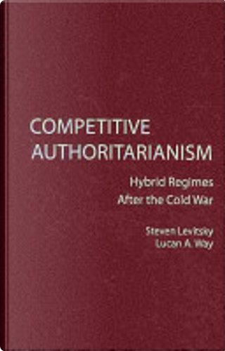 Competitive authoritarianism by Steven Levitsky
