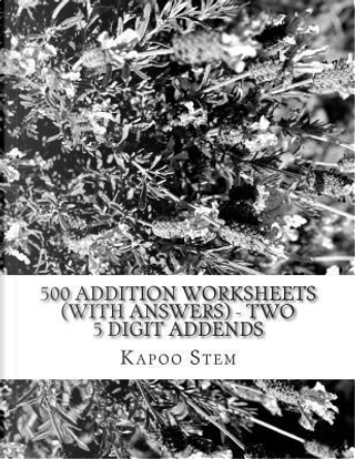 500 Addition Worksheets With Answers, Two 5 Digit Addends by Kapoo Stem