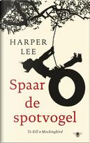 Spaar de spotvogel by Harper Lee