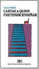 Cartas a quien pretende enseñar by Paulo Freire