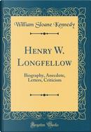 Henry W. Longfellow by William Sloane Kennedy