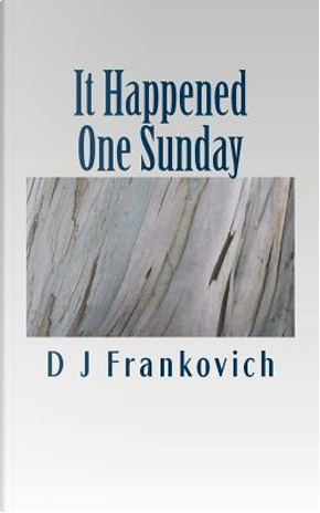It Happened One Sunday by D. J. Frankovich