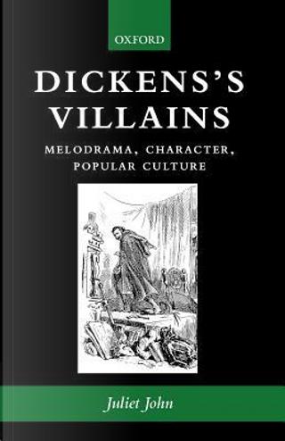 Dickens's Villains by Juliet John