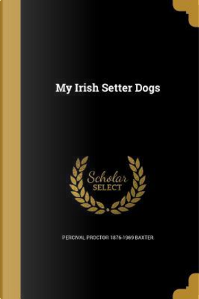 MY IRISH SETTER DOGS by Percival Proctor 1876-1969 Baxter