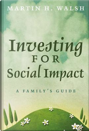 Investing for Social Impact by Martin H. Walsh