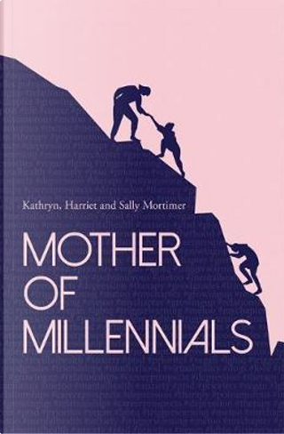 Mother of Millennials by Kathryn Mortimer