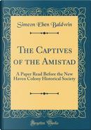 The Captives of the Amistad by Simeon Eben Baldwin