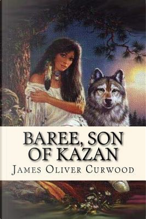 Baree, Son of Kazan by James Oliver Curwood