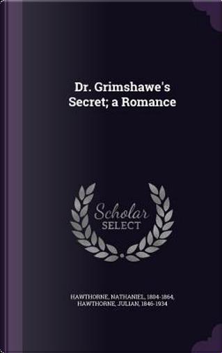 Dr. Grimshawe's Secret; A Romance by NATHANIEL HAWTHORNE