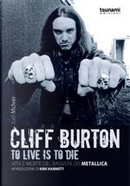 Cliff Burton: To live is to die by Joel McIver