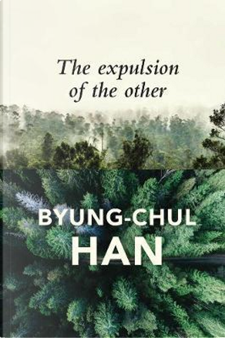 The Expulsion of the Other by Byung-Chul Han