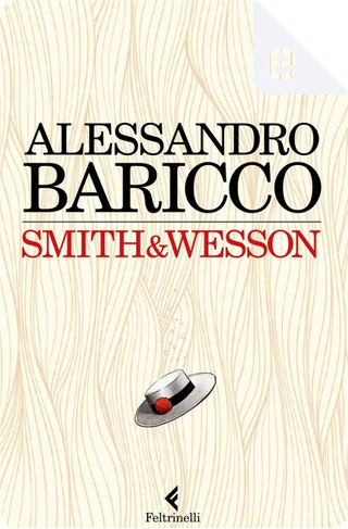Smith & Wesson by Alessandro Baricco
