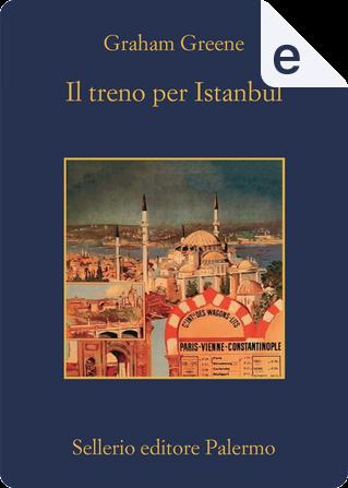 Il treno per Istanbul by Graham Greene