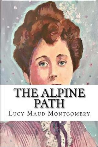 The Alpine Path by L. M. Montgomery
