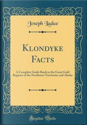 Klondyke Facts by Joseph Ladue