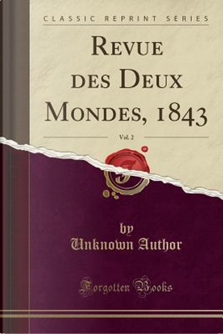 Revue des Deux Mondes, 1843, Vol. 2 (Classic Reprint) by Author Unknown