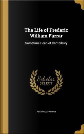 LIFE OF FREDERIC WILLIAM FARRA by Reginald Farrar